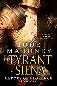 The Tyrant of Siena: Medieval historical fiction (The Heroes of Florence Book 1) by [Mahoney, Jude]