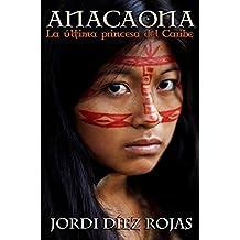 Anacaona, la última princesa del Caribe: (Novela Histórica)