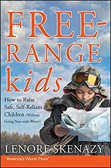 Free-Range Kids, How to Raise Safe, Self-Reliant Children (Without Going Nuts with Worry) par [Skenazy, Lenore]