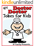 101 Doctor Doctor Jokes for Kids. Short, Funny, Clean and Corny Kid's Jokes - Fun with the Funniest Lame Jokes for all the Family. (Joke Books for Kids Book 9)