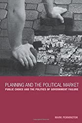 Planning and the Political Market: Public Choice and the Politics of Government Failure