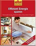 Effizient Energie sparen - selbst ist der Mann: Wäremedämmung, Heiztechniken, erneuerbare Energien