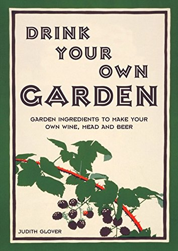 Drink Your Own Garden: A Homebre...