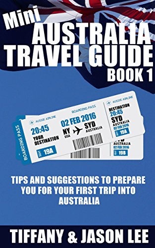 Mini Australia Travel Guide - Book 1: Tips and suggestions to prepare you for your first trip into Australia (Australia, Aussie, Travel Guide, Tips, Customs, Down Under, Holiday) (English Edition)