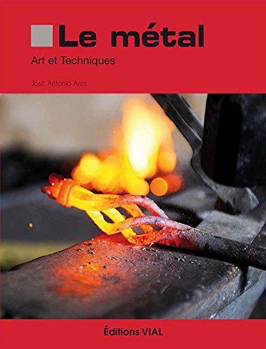 Le métal : art et techniques par José-Antonio Ares