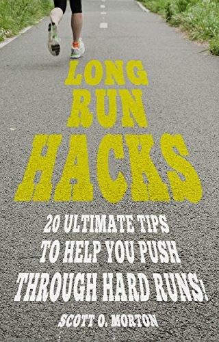 Long Run Hacks: 20 Ultimate Tips to Help You Push Through Hard Runs! (Beginner To Finisher Book 5)