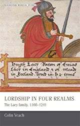 Lordship in four realms: The Lacy family, 11661241 (Manchester Medieval Studies MUP) by Colin Veach (2014-03-30)