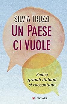 Silvia Truzzi - Un paese ci vuole. Sedici grandi italiani si raccontano (2015)