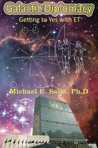 Galactic Diplomacy: Getting to Yes with ET by Dr Michael E Salla (2013-06-16)