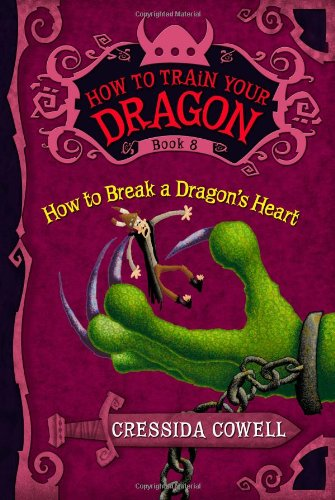 How to Break a Dragon's Heart (How to Train Your Dragon (Heroic Misadventures of Hiccup Horrendous Haddock III))