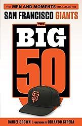 Big 50: San Francisco Giants: The Men and Moments that Made the San Francisco Giants (The Big 50)