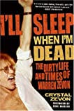 By Crystal Zevon I'LL Sleep When I'm Dead: The Dirty Life and Times of Warren Zevon
