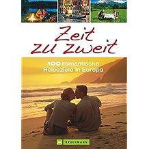 Zeit zu zweit!: 100 romantische Reiseziele in Europa