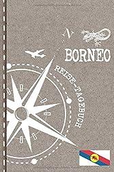 Borneo Reisetagebuch: Reise Tagebuch zum Selberschreiben, ca. A5 - Journal Dotted Punkteraster, Bucket List für Urlaub, Ferien Trip Tour, Auslandsjahr, Auswanderer - Notizbuch Dot Grid punktiert