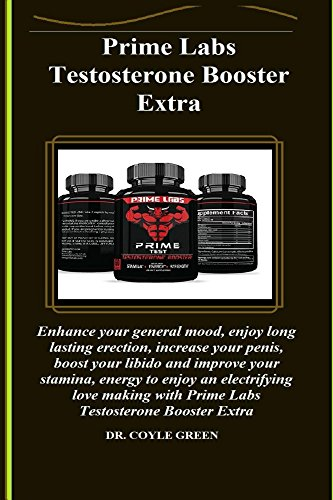 Prime Labs Testosterone Booster Extra: Enhance your general mood, enjoy long lasting erection, increase your penis, boost your libido and improve your ... enjoy an electrifying love (English Edition)