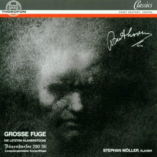 Ludwig van Beethoven: Grose Fuge - Die letzten Klavierstücke