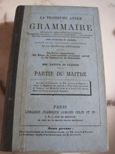La Troisième année de grammaire... avec exercices et lexique, ouvrage rédigé conformément aux principes de la grammaire historique... par MM. Larive et Fleury. Partie du maître par Larive