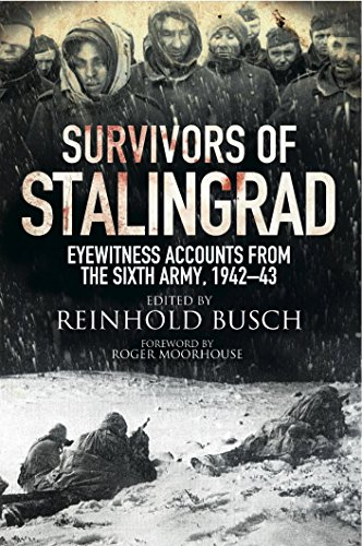 Survivors of Stalingrad: Eyewitness Accounts from the 6th Army, 1942-43 (English Edition) di Reinhold Busch