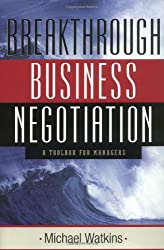 Breakthrough Business Negotiation: A Toolbox for Managers by Michael Watkins (2002-06-15)