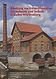 Erhaltung von Kulturdenkmalen der Industrie und Technik in Baden-Württemberg (Arbeitshefte Regierungspräsidium Stuttgart - Landesamt für Denkmalpflege)