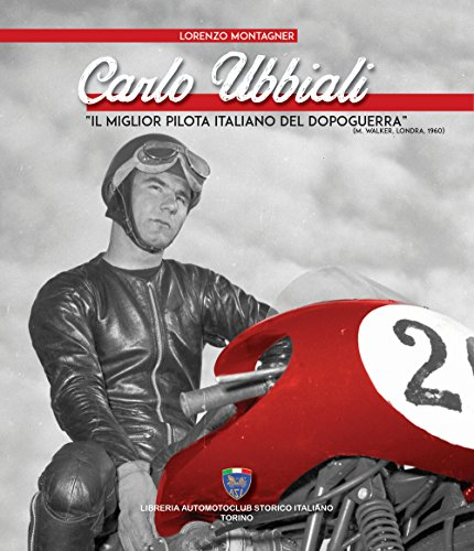 Carlo Ubbiali «il miglior pilota italiano del dopoguerra» por Lorenzo Montagner