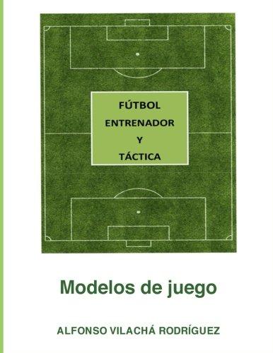 Fútbol: Entrenador y Táctica: Modelos de Juego
