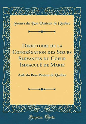 Directoire de la Congrégation Des Soeurs Servantes Du Coeur Immaculé de Marie: Asile Du Bon-Pasteur de Québec (Classic Reprint)