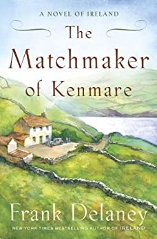 The Matchmaker of Kenmare: A Novel of Ireland by [Delaney, Frank]