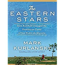 The Eastern Stars: How Baseball Changed the Dominican Town of San Pedro De Macoris by Mark Kurlansky (2010-04-15)