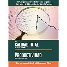 Calidad total, el cliente es lo primero. Productividad, como aumentarla con éxito (Manual para emprendedores de negocios, Mejorando la competitividad de mi empresa nº 4)