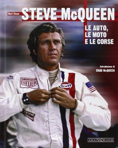 Steve McQueen. Le auto, le moto e le corse. Ediz. illustrata