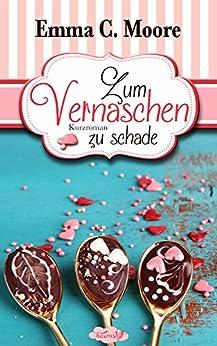 Zum Vernaschen zu schade (Tennessee Storys) (Zuckergussgeschichten 2) (German Edition) by [Moore, Emma C.]