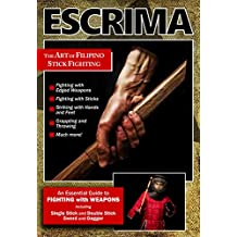 Escrima: The Art of Filipino Stick Fighting: An Essential Guide to FIGHTING with WEAPONS (English Edition)