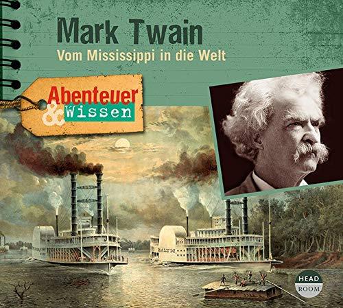 Abenteuer & Wissen: Mark Twain: Vom Mississippi in die Welt