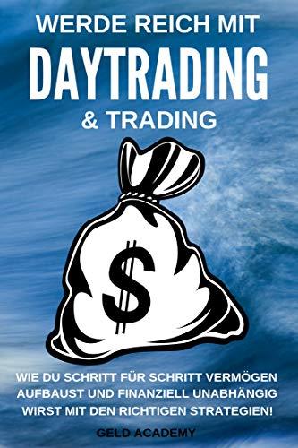 Daytrading: Werde Reich mit Daytrading & Trading. Wie Du Schritt für Schritt Vermögen aufbaust und finanziell Unabhängig wirst mit den richtigen Strategien. ... anlegen und vermehren. (German Edition) book cover