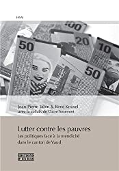 Lutter Contre les Pauvres. les Politiques Face a la Mendicite Dans le Canton de Vaud