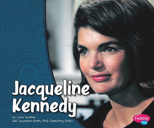 Jacqueline Kennedy (Pebble Plus: First Ladies) by Lucia Tarbox Raatma