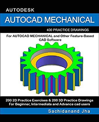 AUTOCAD MECHANICAL: 400 Practice Drawings For AUTOCAD MECHANICAL and