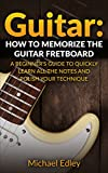 Guitar: How to memorize the guitar fretboard: A beginner's guide to quickly learn all the notes and polish your technique (English Edition)
