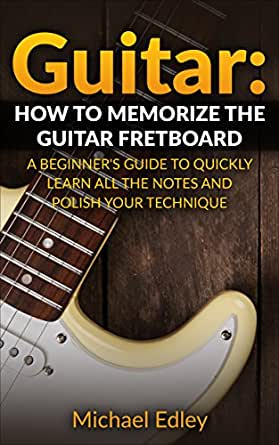 guitar how to memorize the guitar fretboard a beginner 39 s guide to quickly learn all the notes. Black Bedroom Furniture Sets. Home Design Ideas
