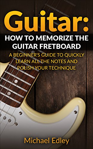 guitar-how-to-memorize-the-guitar-fretboard-a-beginners-guide-to-quickly-learn-all-the-notes-and-pol