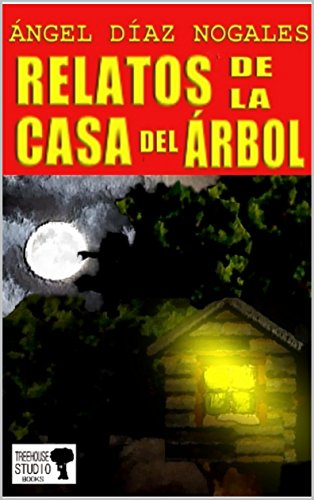 Relatos de la casa del árbol por Ángel Díaz Nogales
