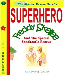 SuperHero Freddy Skellee and The Special Sand Castle Rescue - Skellee Children's Rescue Service (Skellee Rescue Service)