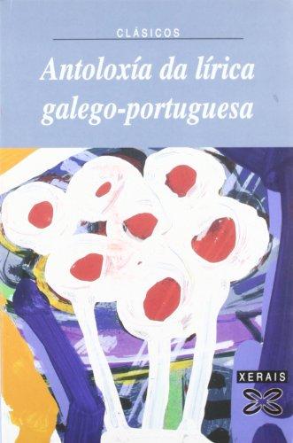 Antoloxía da lírica galego-portuguesa (Edición Literaria - Xerais Clásicos)