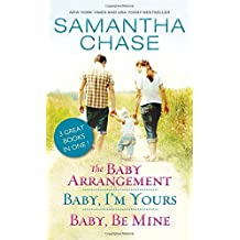 The Baby Arrangement / Baby, I'm Yours / Baby, Be Mine (Life, Love and Babies Series) by Samantha Chase (2016-02-02)