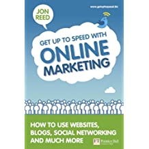 Get Up To Speed with Online Marketing: How to use websites, blogs, social networking and much more (Financial Times Series)