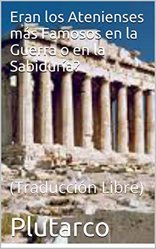 Eran los Atenienses más Famosos  en la Guerra o en la Sabiduría?: (Traducción Libre) (Spanish Edition)