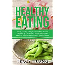 Healthy Eating: Spring Healthy Eating Guide and 60+ Recipes Inspired by Traditional Chinese Medicine to Detoxify the Body and Achieve Optimal Health (English Edition)