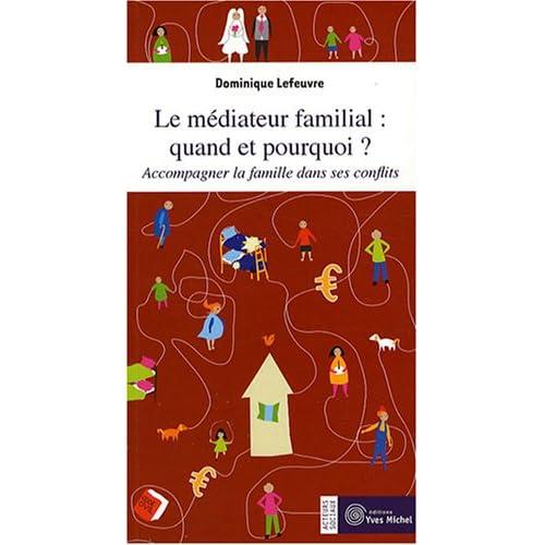 Le médiateur familial : quand et pourquoi ? : Accompagner la famille dans ses conflits