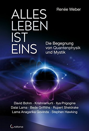 Alles Leben ist eins: Die Begegnung von Quantenphysik und Mystik
